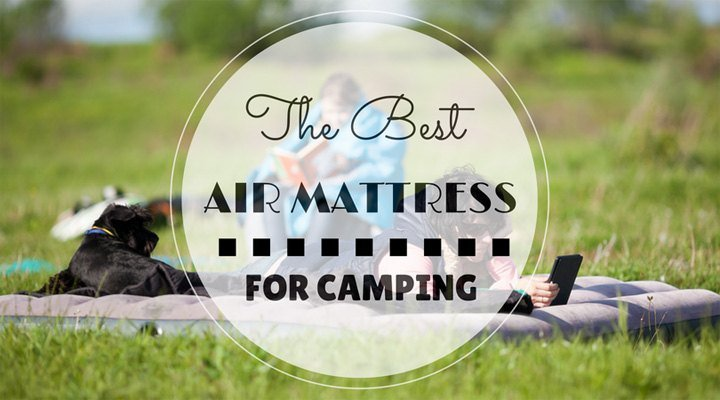 5 Top Picks For The Best Air Mattress For Camping