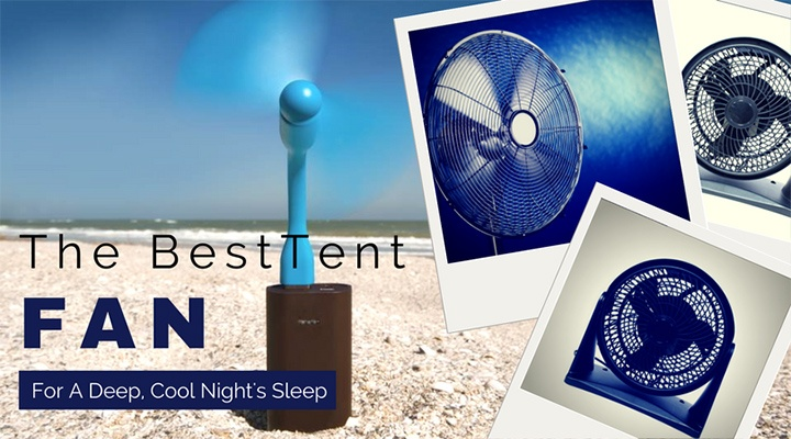 The Best Tent Fan For A Deep, Cool Night's Sleep